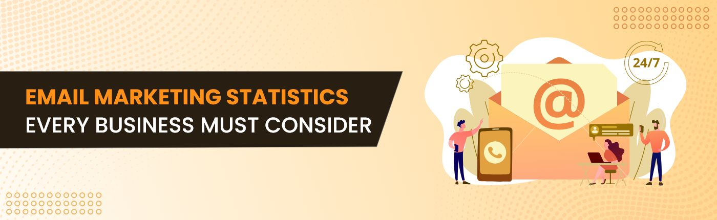Email Marketing Statistics Every Business Must Consider