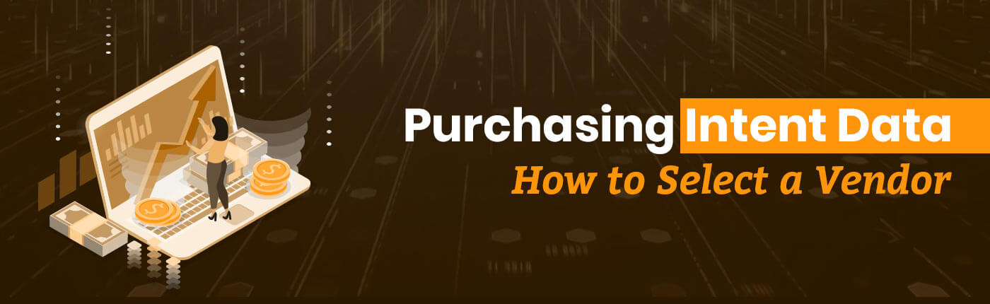 Purchasing Intent Data - How To Select A Intent Data Vendor
